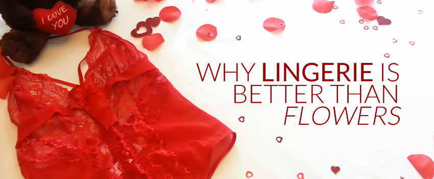 Why Giving Lingerie is Better than Flowers on Valentine's Day